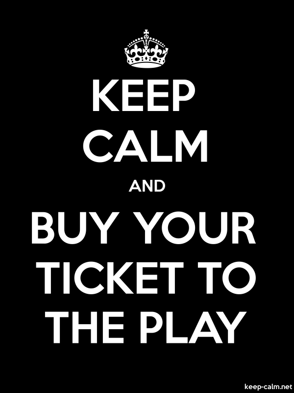 KEEP CALM AND BUY YOUR TICKET TO THE PLAY - white/black - Default (600x800)