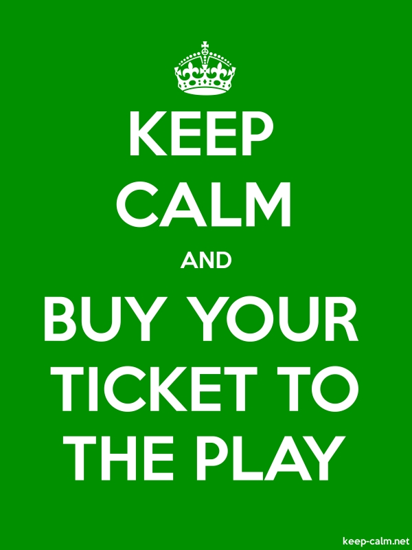 KEEP CALM AND BUY YOUR TICKET TO THE PLAY - white/green - Default (600x800)
