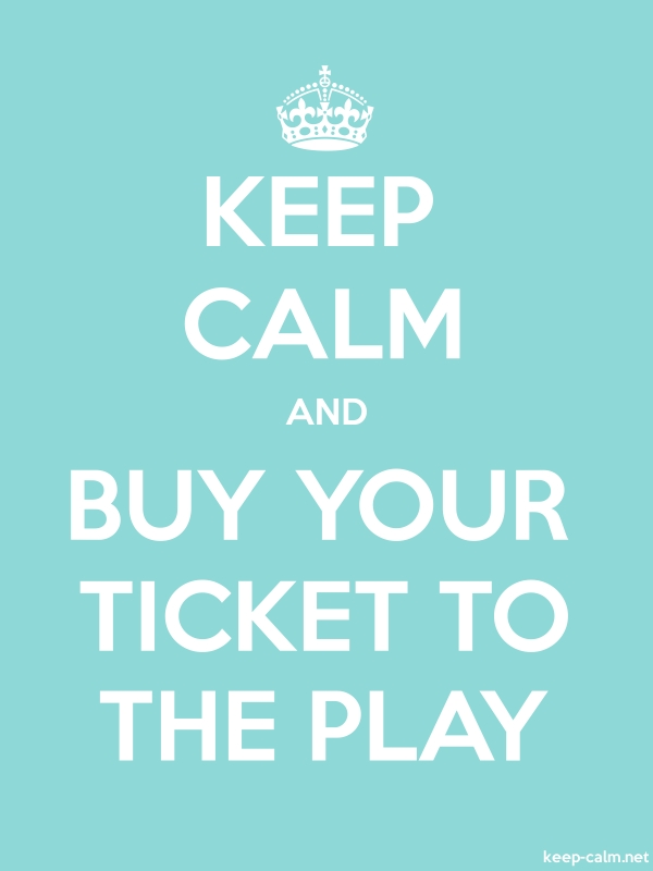 KEEP CALM AND BUY YOUR TICKET TO THE PLAY - white/lightblue - Default (600x800)