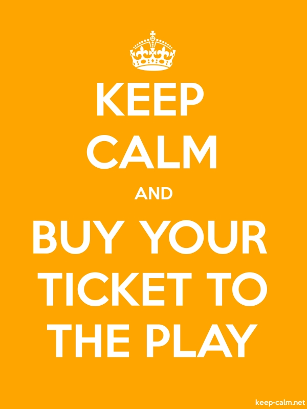 KEEP CALM AND BUY YOUR TICKET TO THE PLAY - white/orange - Default (600x800)