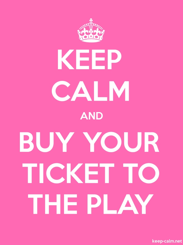 KEEP CALM AND BUY YOUR TICKET TO THE PLAY - white/pink - Default (600x800)