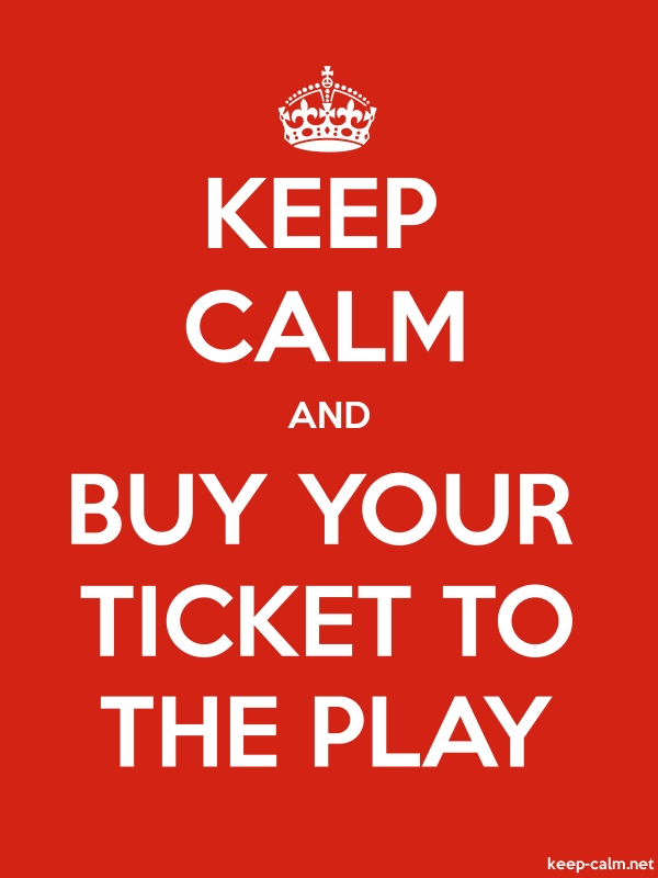 KEEP CALM AND BUY YOUR TICKET TO THE PLAY - white/red - Default (600x800)