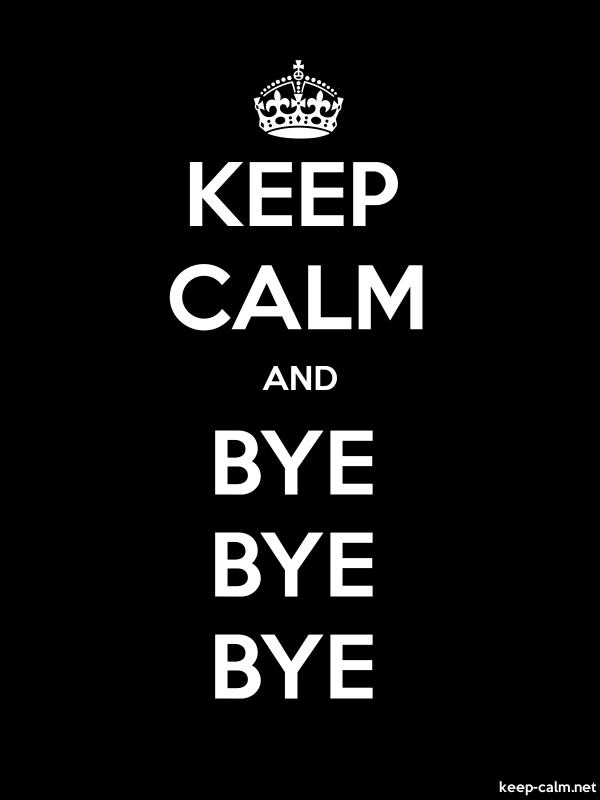 KEEP CALM AND BYE BYE BYE - white/black - Default (600x800)