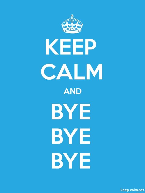 KEEP CALM AND BYE BYE BYE - white/blue - Default (600x800)