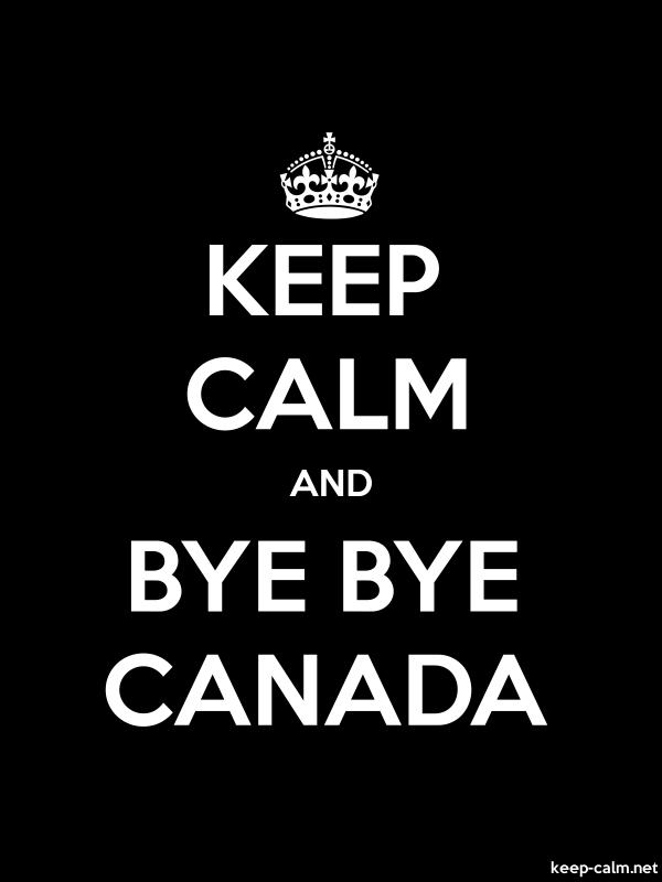 KEEP CALM AND BYE BYE CANADA - white/black - Default (600x800)