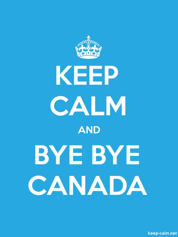 KEEP CALM AND BYE BYE CANADA - white/blue - Default (600x800)