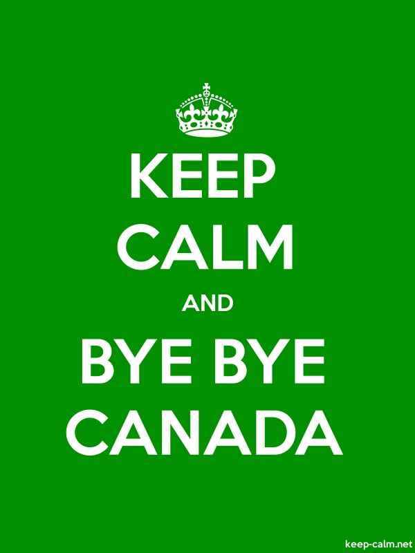 KEEP CALM AND BYE BYE CANADA - white/green - Default (600x800)