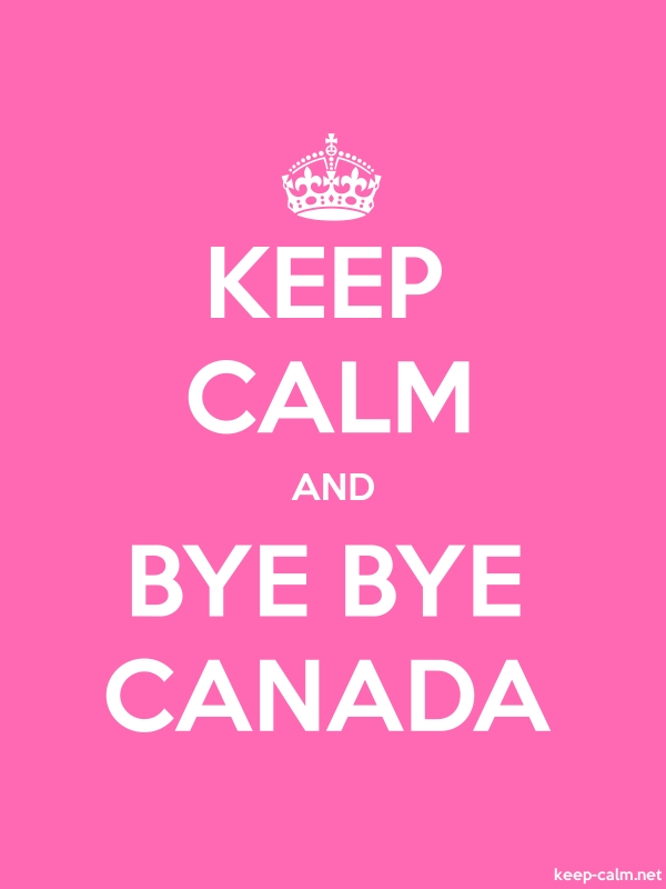 KEEP CALM AND BYE BYE CANADA - white/pink - Default (600x800)