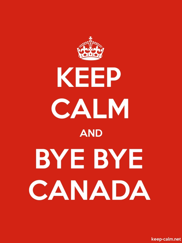 KEEP CALM AND BYE BYE CANADA - white/red - Default (600x800)