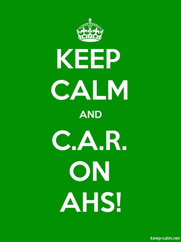KEEP CALM AND C.A.R. ON AHS! - white/green - Default (600x800)