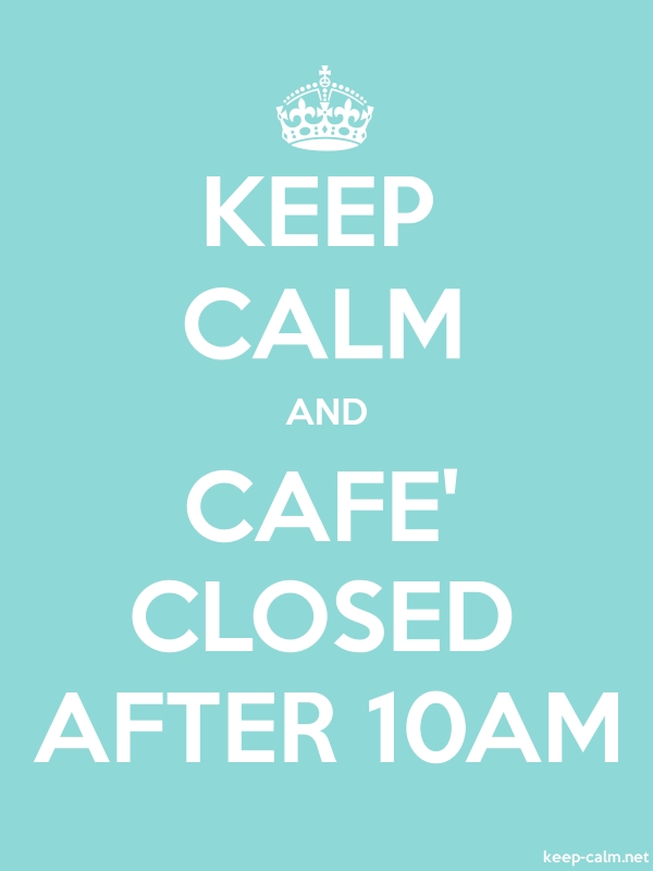 KEEP CALM AND CAFE' CLOSED AFTER 10AM - white/lightblue - Default (600x800)