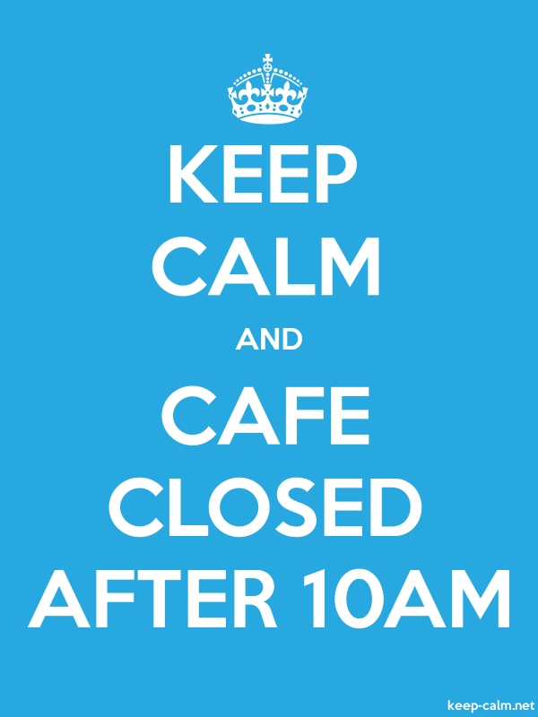 KEEP CALM AND CAFE CLOSED AFTER 10AM - white/blue - Default (600x800)