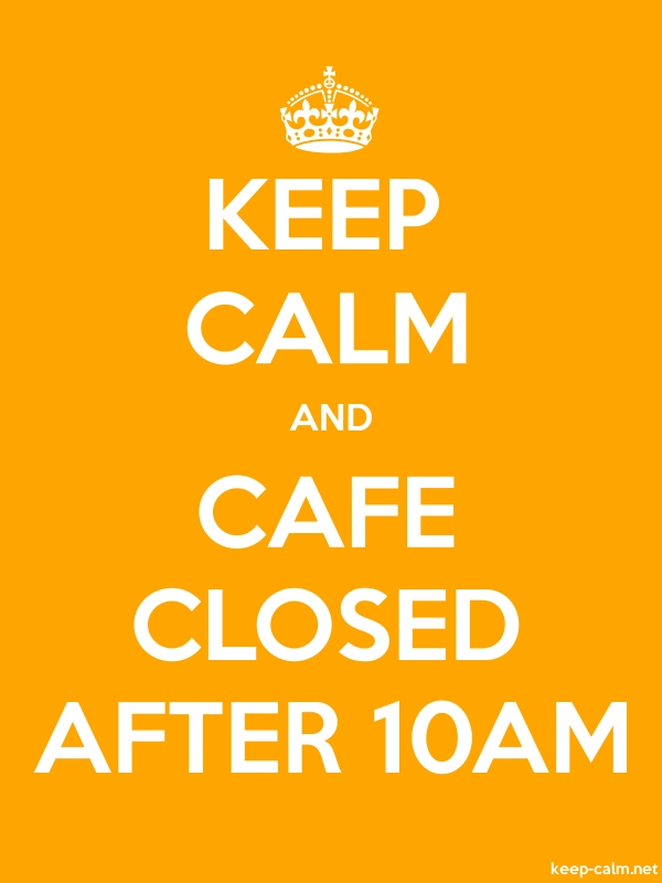 KEEP CALM AND CAFE CLOSED AFTER 10AM - white/orange - Default (600x800)