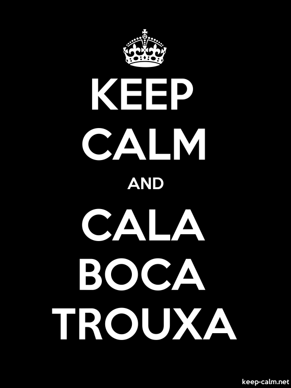 KEEP CALM AND CALA BOCA TROUXA - white/black - Default (600x800)