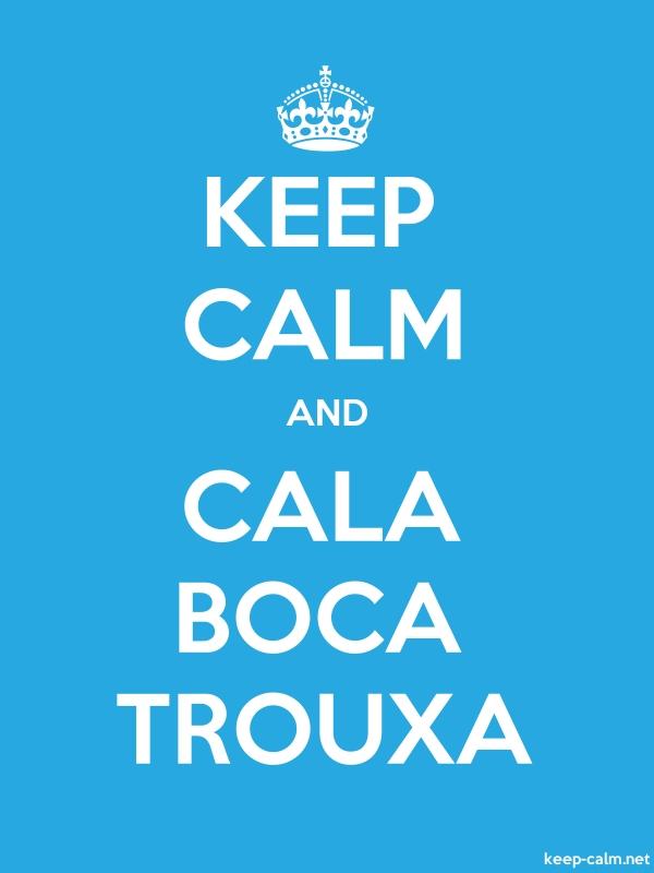 KEEP CALM AND CALA BOCA TROUXA - white/blue - Default (600x800)