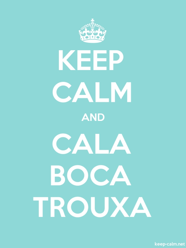 KEEP CALM AND CALA BOCA TROUXA - white/lightblue - Default (600x800)