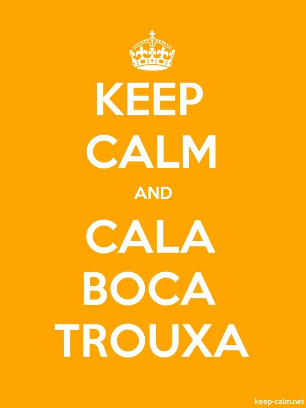 KEEP CALM AND CALA BOCA TROUXA - white/orange - Default (600x800)