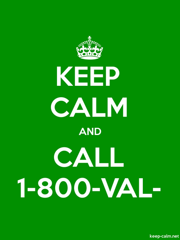 KEEP CALM AND CALL 1-800-VAL- - white/green - Default (600x800)