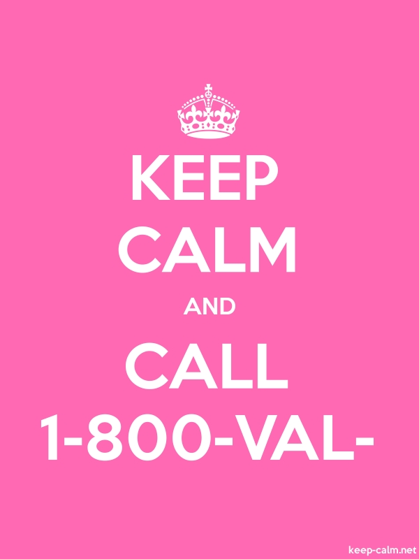 KEEP CALM AND CALL 1-800-VAL- - white/pink - Default (600x800)