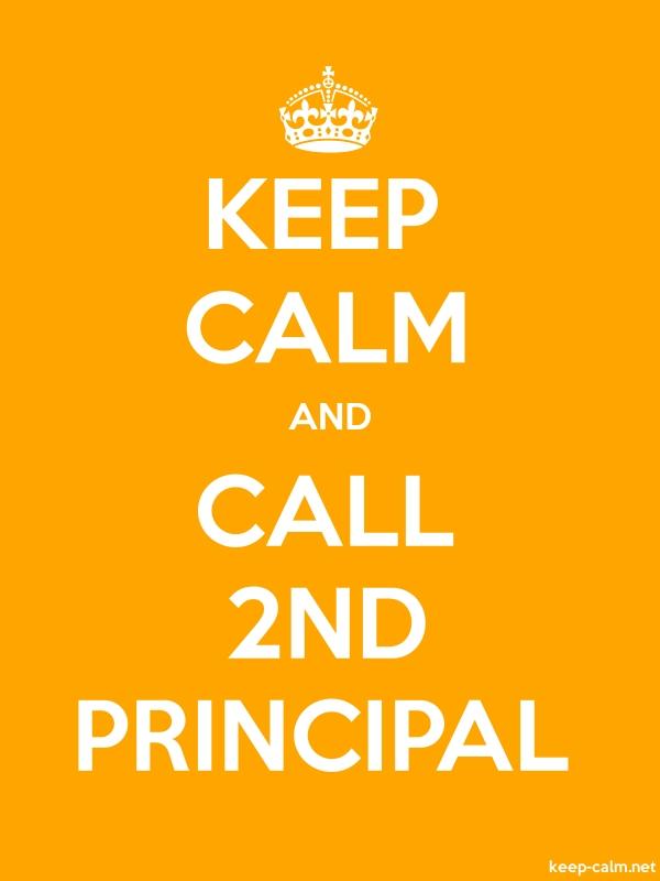 KEEP CALM AND CALL 2ND PRINCIPAL - white/orange - Default (600x800)