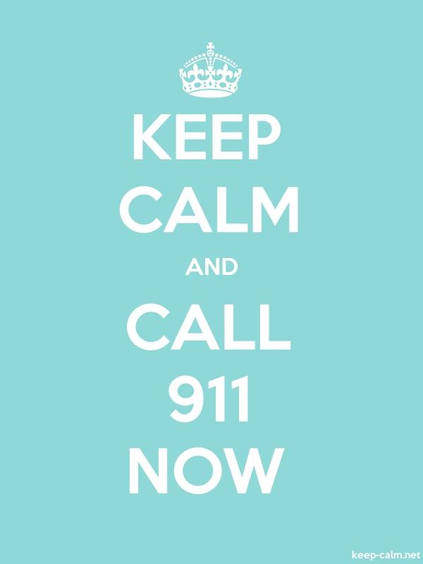 KEEP CALM AND CALL 911 NOW - white/lightblue - Default (600x800)