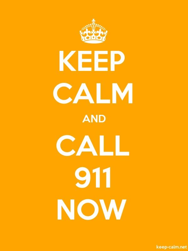 KEEP CALM AND CALL 911 NOW - white/orange - Default (600x800)