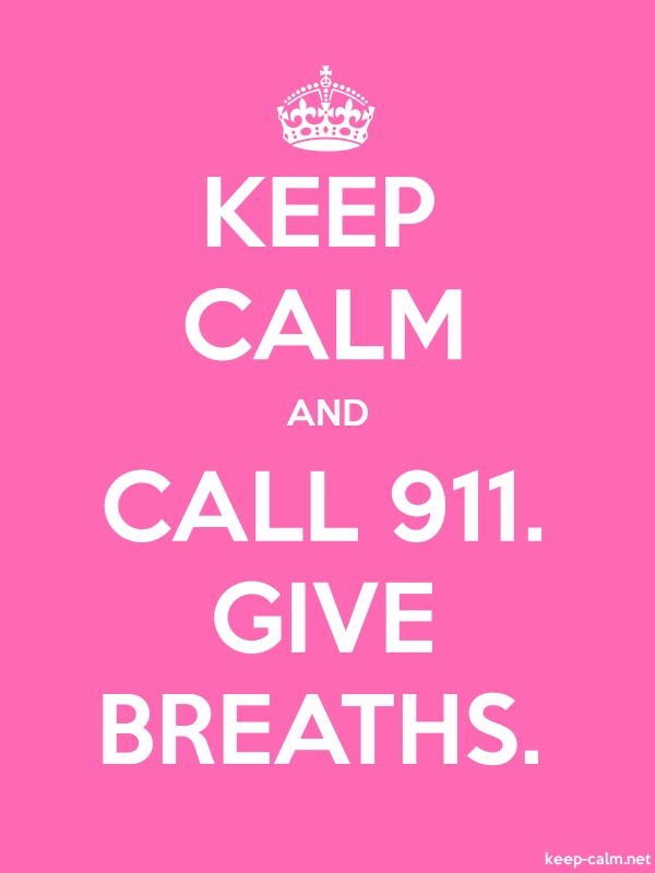 KEEP CALM AND CALL 911. GIVE BREATHS. - white/pink - Default (600x800)