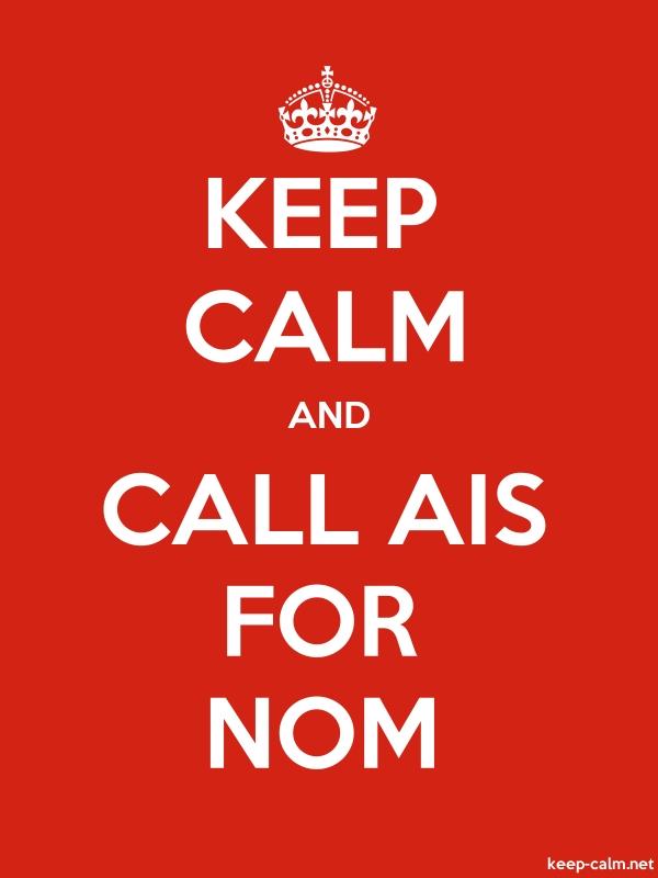 KEEP CALM AND CALL AIS FOR NOM - white/red - Default (600x800)
