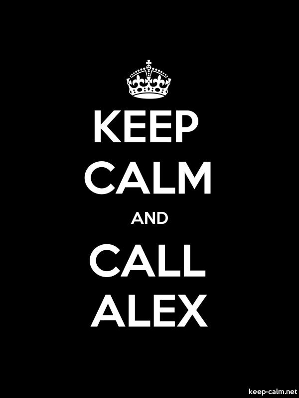 KEEP CALM AND CALL ALEX - white/black - Default (600x800)