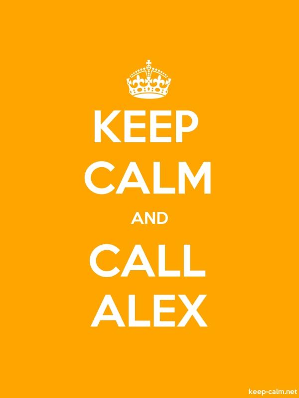 KEEP CALM AND CALL ALEX - white/orange - Default (600x800)