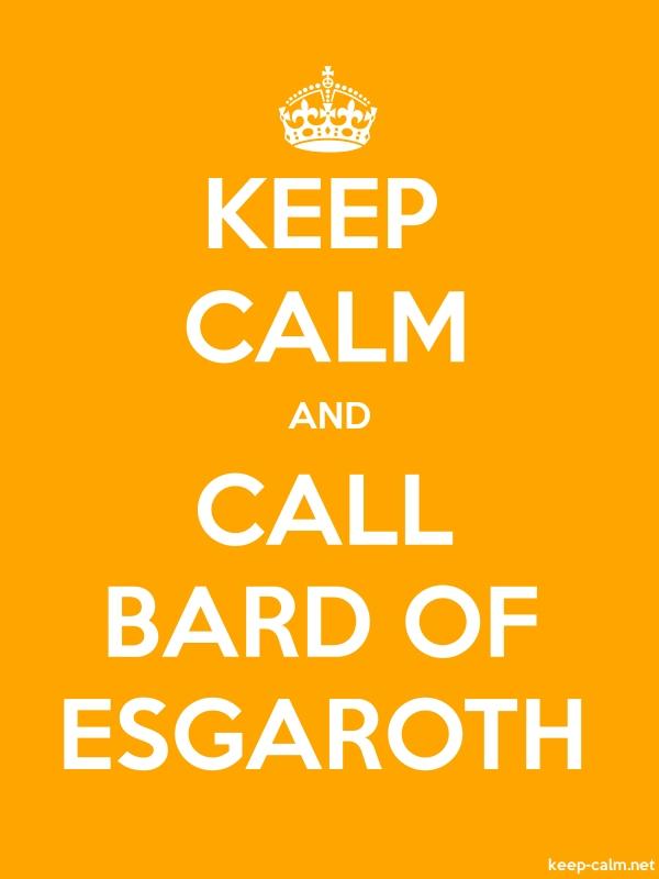 KEEP CALM AND CALL BARD OF ESGAROTH - white/orange - Default (600x800)