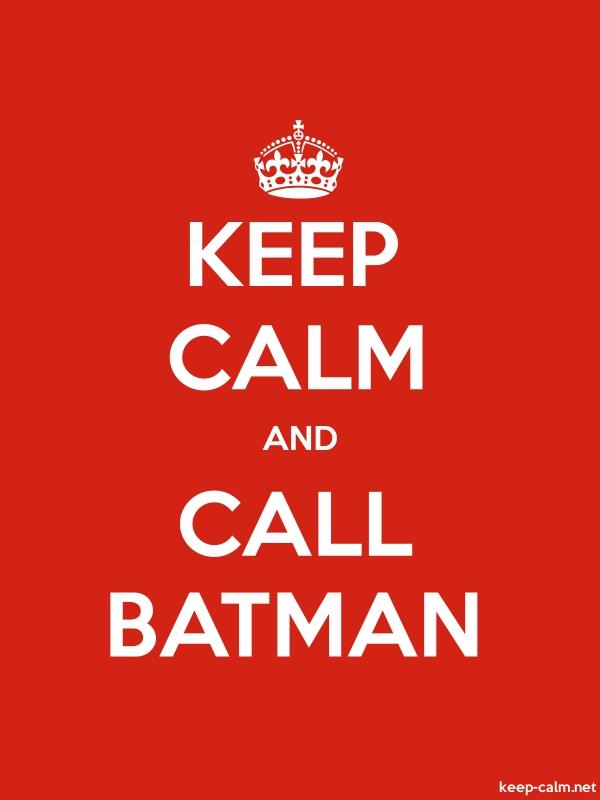 KEEP CALM AND CALL BATMAN - white/red - Default (600x800)