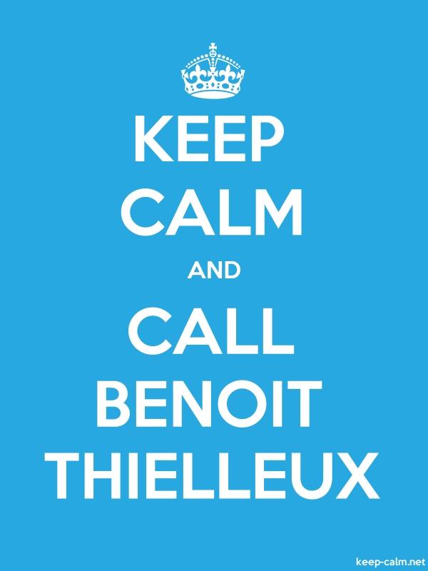 KEEP CALM AND CALL BENOIT THIELLEUX - white/blue - Default (600x800)