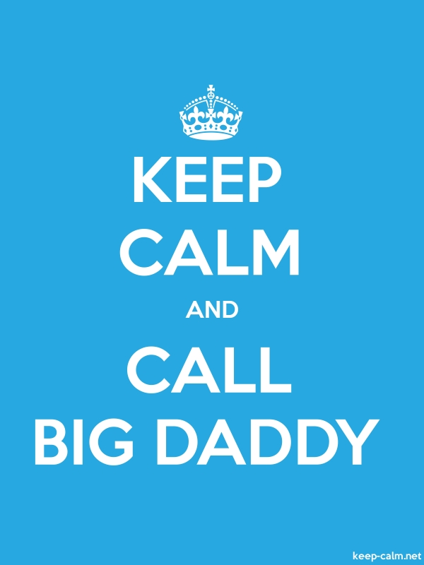 KEEP CALM AND CALL BIG DADDY - white/blue - Default (600x800)
