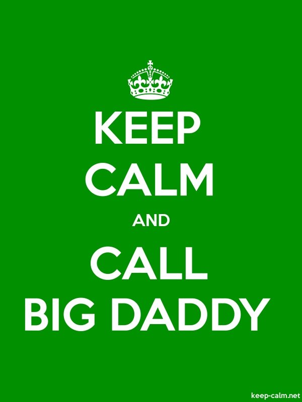 KEEP CALM AND CALL BIG DADDY - white/green - Default (600x800)