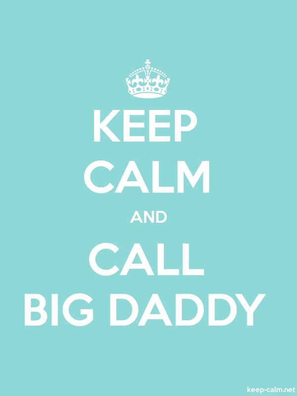 KEEP CALM AND CALL BIG DADDY - white/lightblue - Default (600x800)