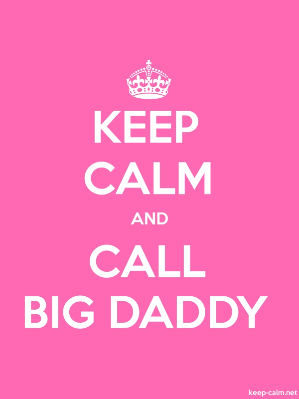 KEEP CALM AND CALL BIG DADDY - white/pink - Default (600x800)