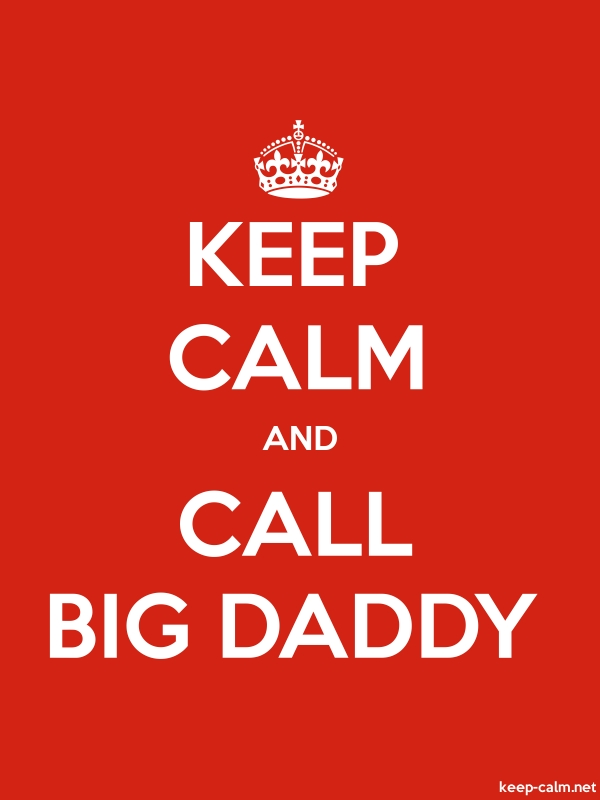 KEEP CALM AND CALL BIG DADDY - white/red - Default (600x800)