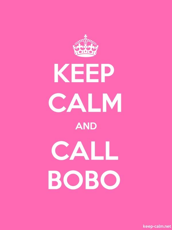 KEEP CALM AND CALL BOBO - white/pink - Default (600x800)