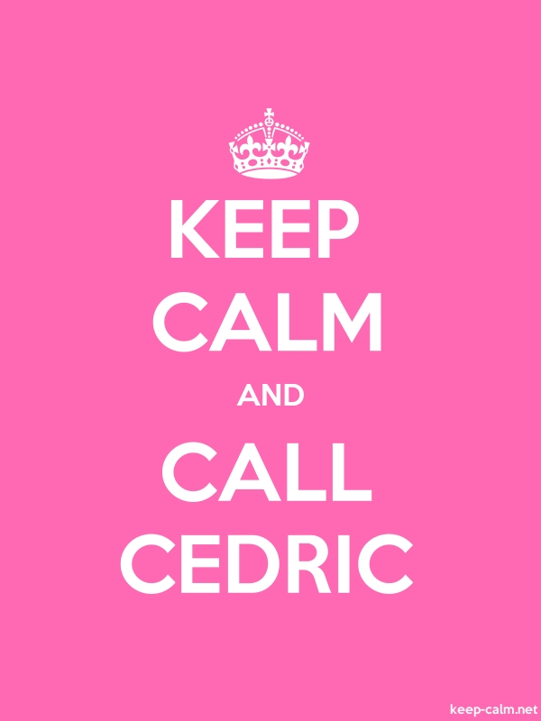 KEEP CALM AND CALL CEDRIC - white/pink - Default (600x800)