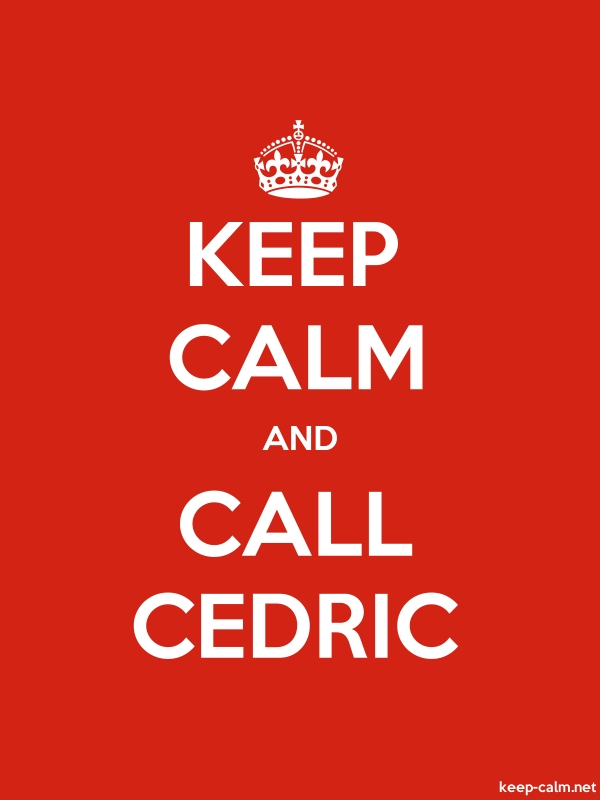 KEEP CALM AND CALL CEDRIC - white/red - Default (600x800)