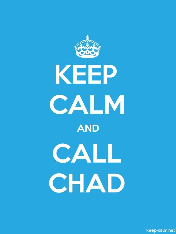KEEP CALM AND CALL CHAD - white/blue - Default (600x800)