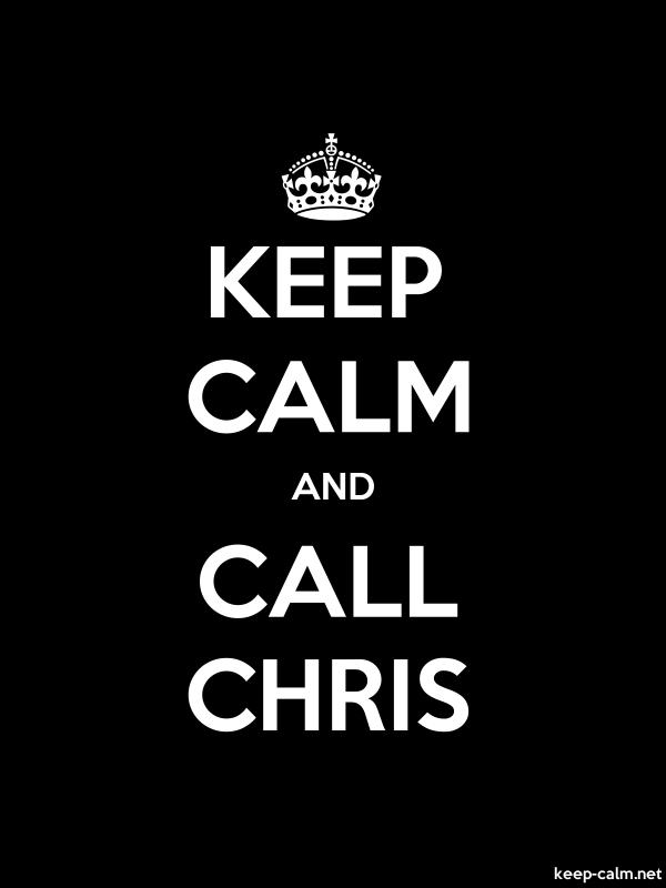 KEEP CALM AND CALL CHRIS - white/black - Default (600x800)