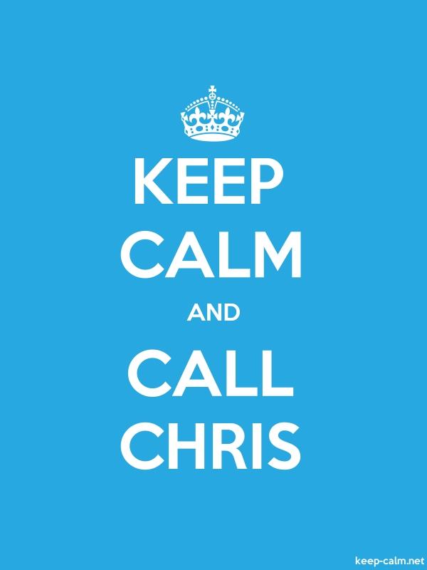 KEEP CALM AND CALL CHRIS - white/blue - Default (600x800)