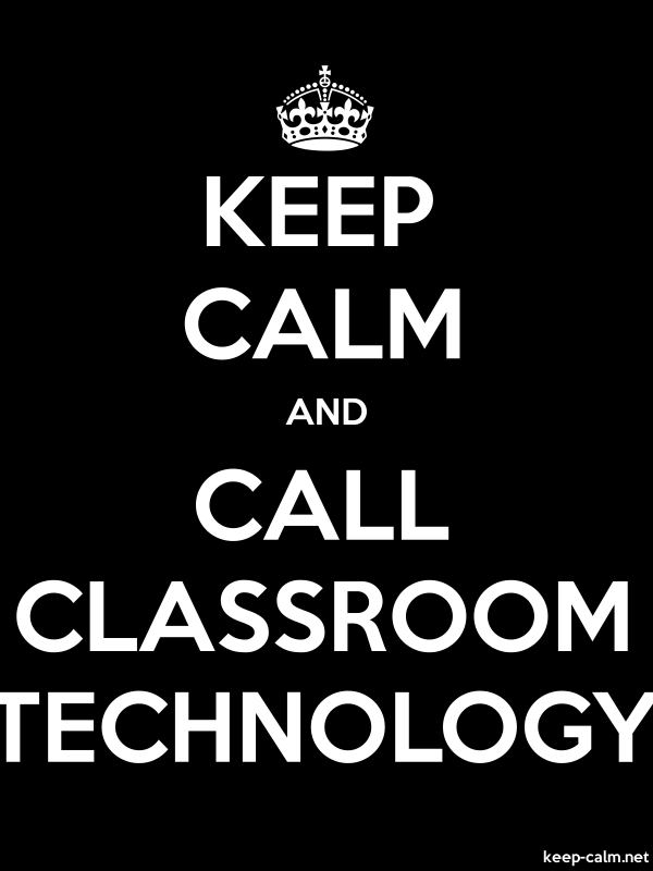 KEEP CALM AND CALL CLASSROOM TECHNOLOGY - white/black - Default (600x800)