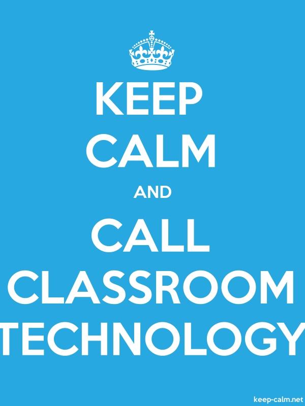 KEEP CALM AND CALL CLASSROOM TECHNOLOGY - white/blue - Default (600x800)