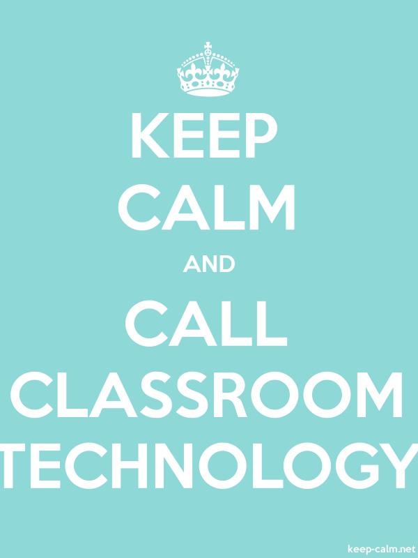 KEEP CALM AND CALL CLASSROOM TECHNOLOGY - white/lightblue - Default (600x800)