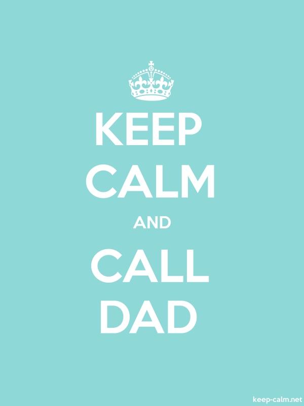 KEEP CALM AND CALL DAD - white/lightblue - Default (600x800)