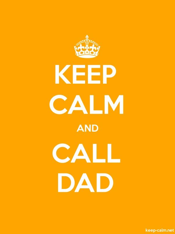 KEEP CALM AND CALL DAD - white/orange - Default (600x800)