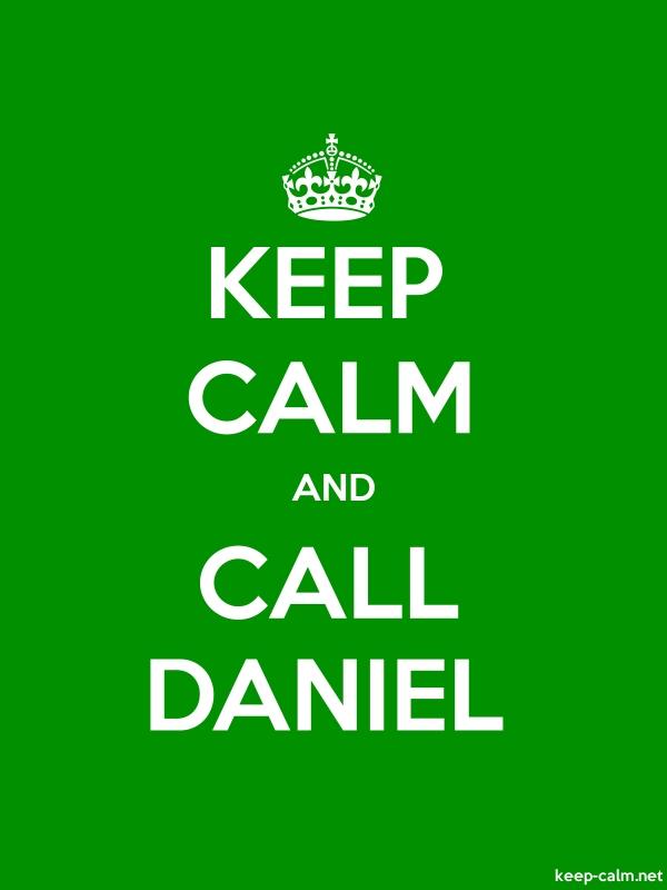 KEEP CALM AND CALL DANIEL - white/green - Default (600x800)